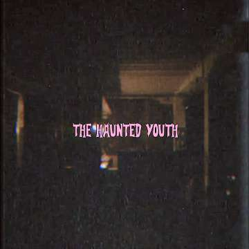 The Haunted Youth