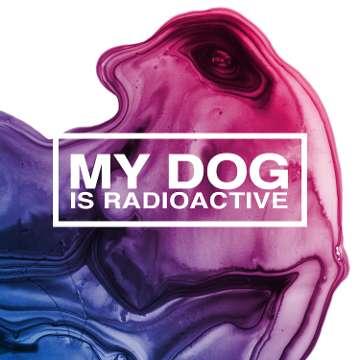 My Dog Is Radioactive