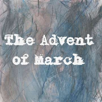 The Advent of March
