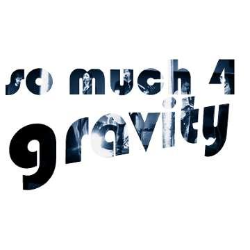 So Much 4 Gravity